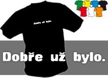 DOBŘE UŽ BYLO (trička s potiskem - tričko volný střih)