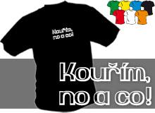 KOUŘÍM, NO A CO! (trička s potiskem - tričko volný střih)