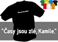 ČASY JSOU ZLÉ KAMILE (trička s potiskem - tričko volný střih)
