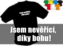 JSEM NEVĚŘÍCÍ (trička s potiskem - tričko volný střih)