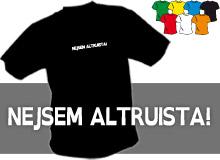 NEJSEM ALTRUISTA (trička s potiskem - tričko volný střih)