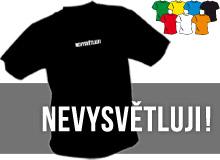 NEVYSVĚTLUJI (trička s potiskem - tričko volný střih)