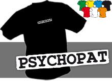 PSYCHOPAT (trička s potiskem - tričko volný střih)