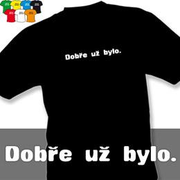 DOBŘE UŽ BYLO (trička s potiskem - tričko volný střih) - zvětšit obrázek