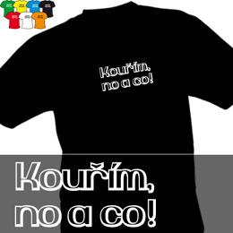 KOUŘÍM, NO A CO! (trička s potiskem - tričko volný střih) - zvětšit obrázek