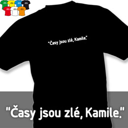 ČASY JSOU ZLÉ KAMILE (trička s potiskem - tričko volný střih) - zvětšit obrázek