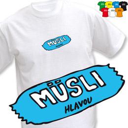 MÜSLI HLAVOU (trička s potiskem - tričko volný střih) - zvětšit obrázek