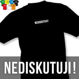 NEDISKUTUJI (trička s potiskem - tričko volný střih) - zvětšit obrázek