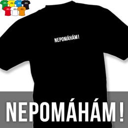 NEPOMÁHÁM (trička s potiskem - tričko volný střih) - zvětšit obrázek