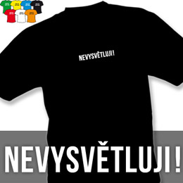 NEVYSVĚTLUJI (trička s potiskem - tričko volný střih) - zvětšit obrázek