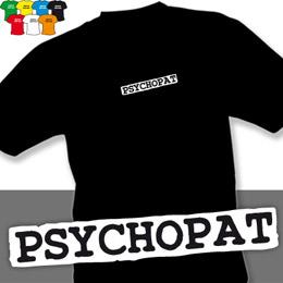 PSYCHOPAT (trička s potiskem - tričko volný střih) - zvětšit obrázek